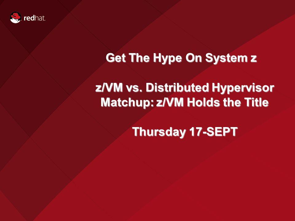 Get The Hype On System z z/VM vs. Distributed Hypervisor Matchup: z/VM Holds the Title Thursday 17-SEPT