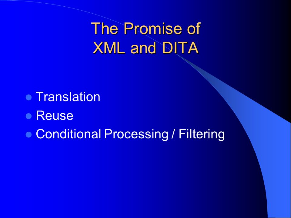 The Promise of XML and DITA Translation Reuse Conditional Processing / Filtering