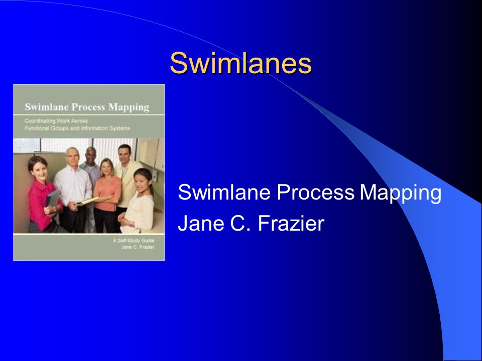 Swimlanes Swimlane Process Mapping Jane C. Frazier