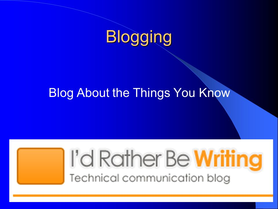 Blogging Blog About the Things You Know