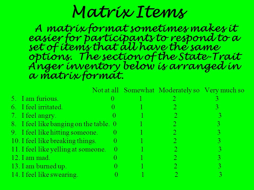 Matrix Items A matrix format sometimes makes it easier for participants to respond to a set of items that all have the same options. The section of th