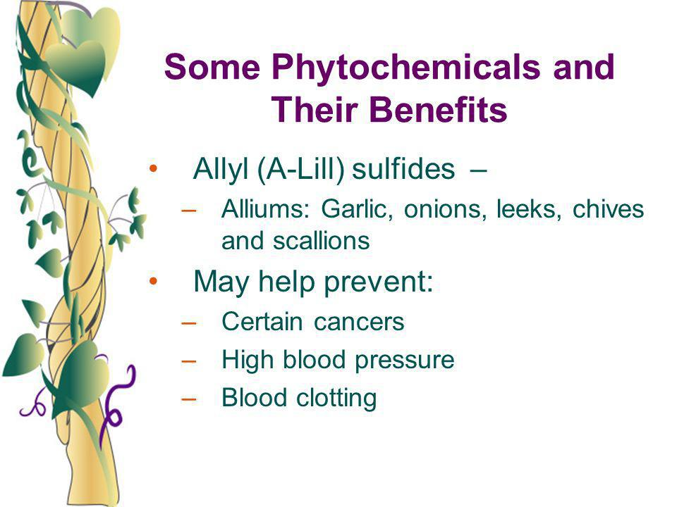 Allyl (A-Lill) sulfides – –Alliums: Garlic, onions, leeks, chives and scallions May help prevent: –Certain cancers –High blood pressure –Blood clottin