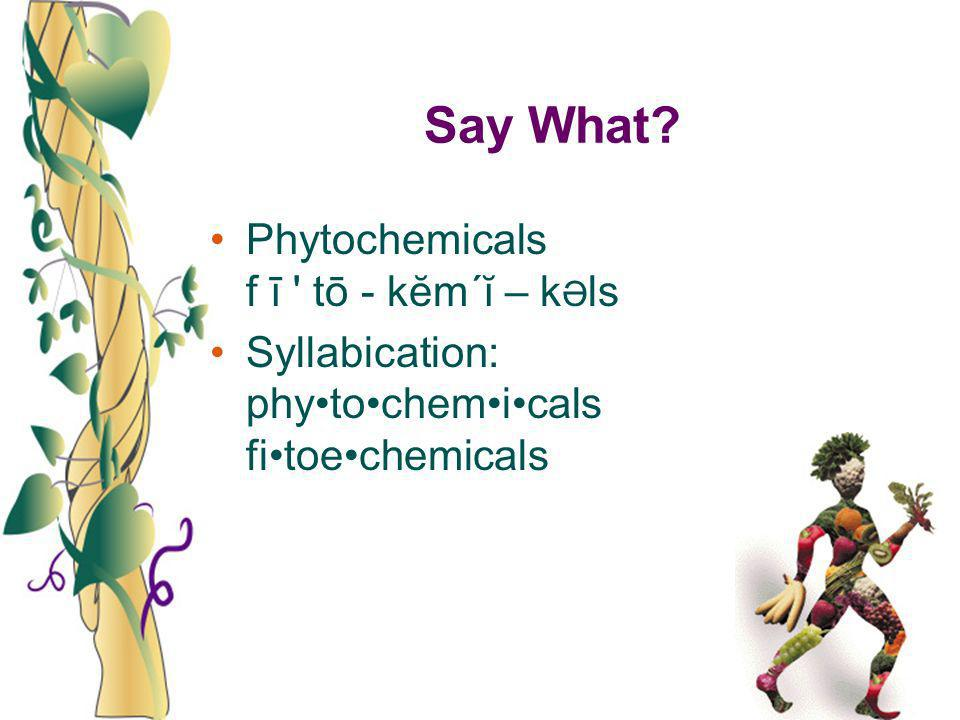 Say What? Phytochemicals f ī ' tō - kĕm´ĭ – k Ə ls Syllabication: phytochemicals fitoechemicals