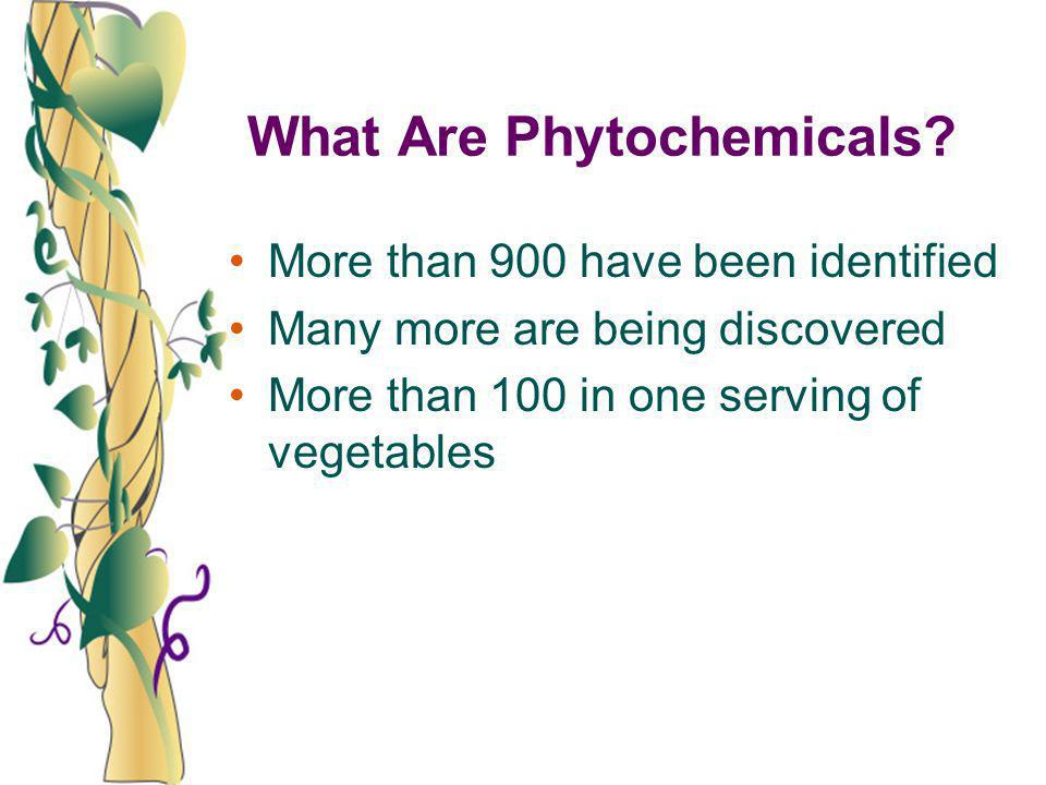 What Are Phytochemicals? More than 900 have been identified Many more are being discovered More than 100 in one serving of vegetables