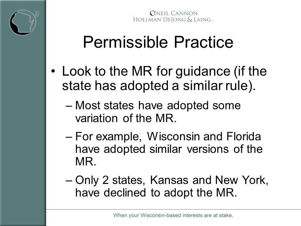 Permissible Practice Look to the MR for guidance (if the state has adopted a similar rule). –Most states have adopted some variation of the MR. –For e