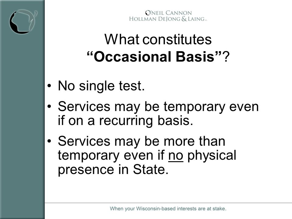 What constitutes Occasional Basis? No single test. Services may be temporary even if on a recurring basis. Services may be more than temporary even if