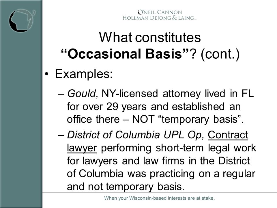 What constitutes Occasional Basis? (cont.) Examples: –Gould, NY-licensed attorney lived in FL for over 29 years and established an office there – NOT