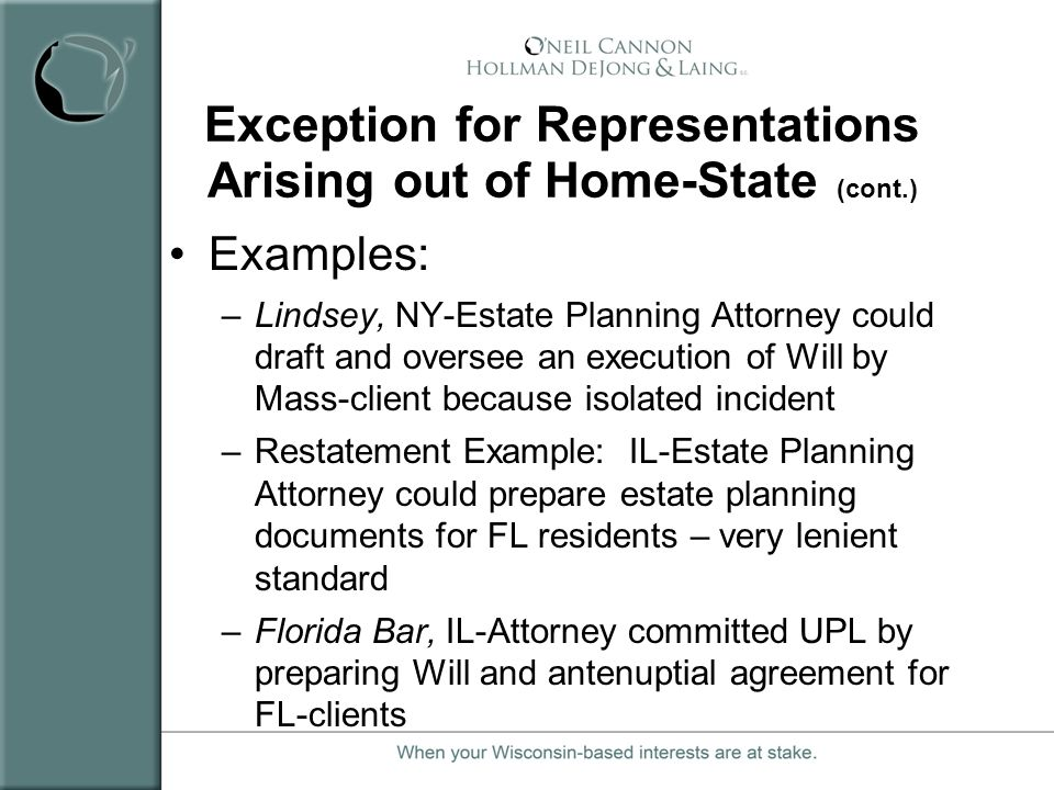Exception for Representations Arising out of Home-State (cont.) Examples: –Lindsey, NY-Estate Planning Attorney could draft and oversee an execution o