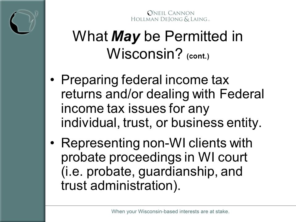 What May be Permitted in Wisconsin? (cont.) Preparing federal income tax returns and/or dealing with Federal income tax issues for any individual, tru