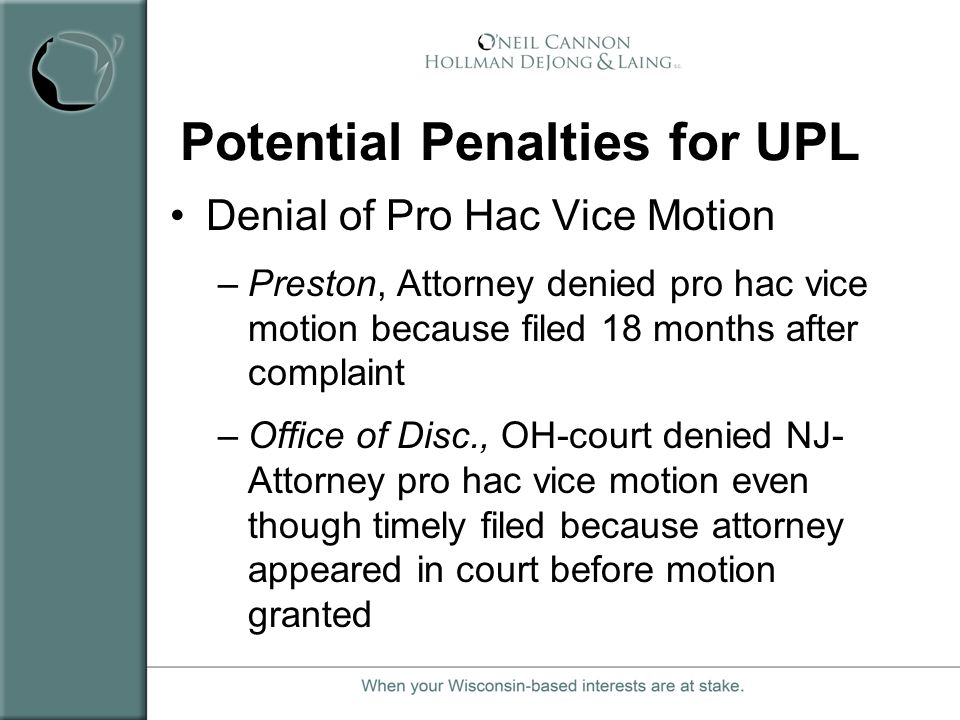 Potential Penalties for UPL Denial of Pro Hac Vice Motion –Preston, Attorney denied pro hac vice motion because filed 18 months after complaint –Offic