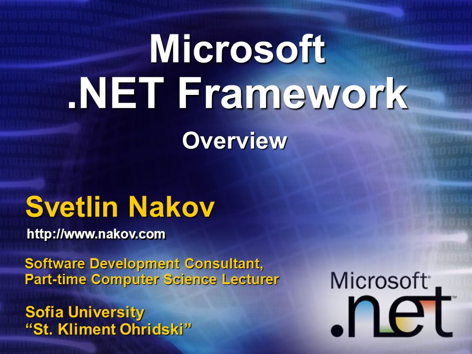 Microsoft.NET Framework Overview Svetlin Nakov Software Development Consultant, Part-time Computer Science Lecturer Sofia University St.