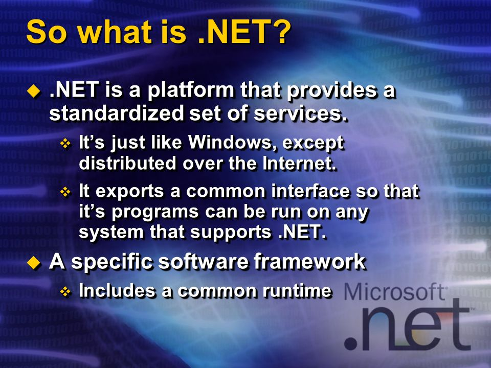 So what is.NET?.NET is a platform that provides a standardized set of services..NET is a platform that provides a standardized set of services. Its ju