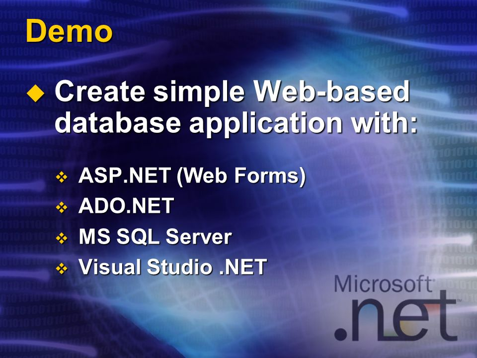 Demo Create simple Web-based database application with: Create simple Web-based database application with: ASP.NET (Web Forms) ASP.NET (Web Forms) ADO.NET ADO.NET MS SQL Server MS SQL Server Visual Studio.NET Visual Studio.NET