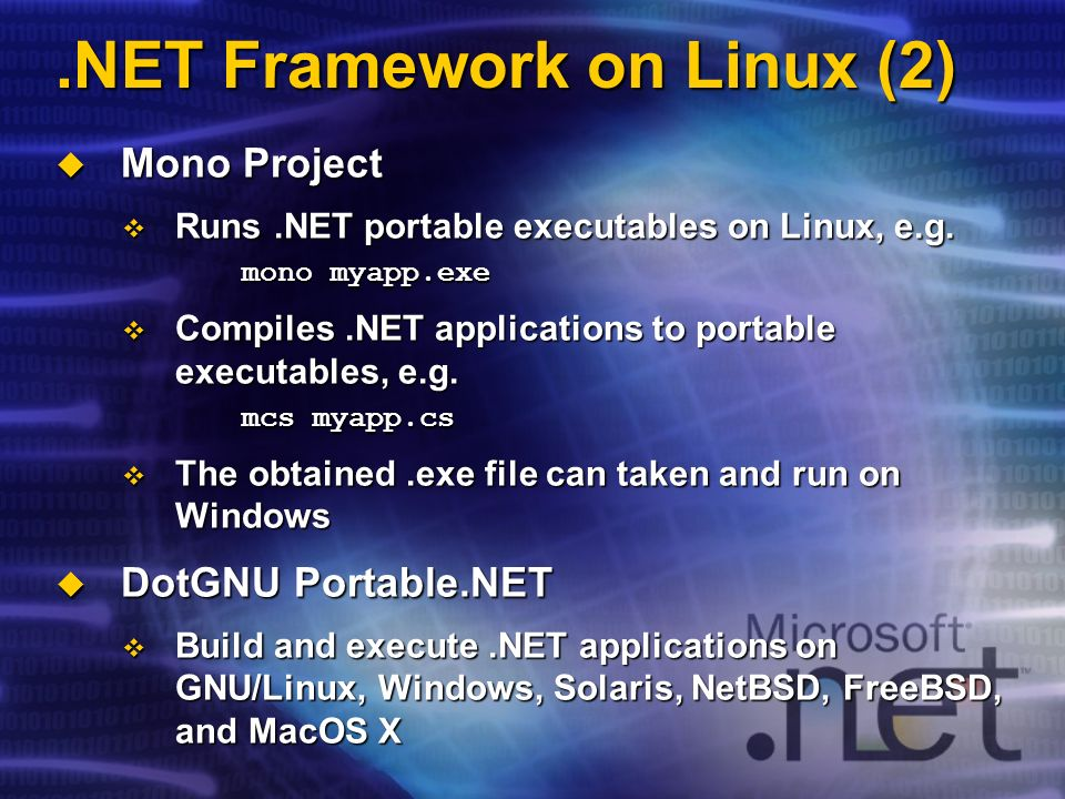 .NET Framework on Linux (2) Mono Project Mono Project Runs.NET portable executables on Linux, e.g. Runs.NET portable executables on Linux, e.g. mono m