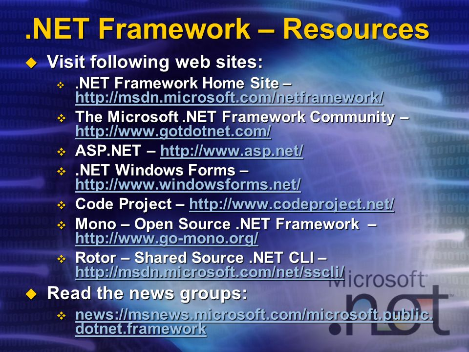 .NET Framework – Resources Visit following web sites: Visit following web sites:. NET Framework Home Site – http://msdn.microsoft.com/netframework/. N