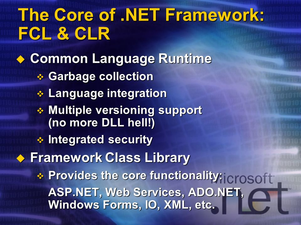 The Core of.NET Framework: FCL & CLR Common Language Runtime Common Language Runtime Garbage collection Garbage collection Language integration Langua