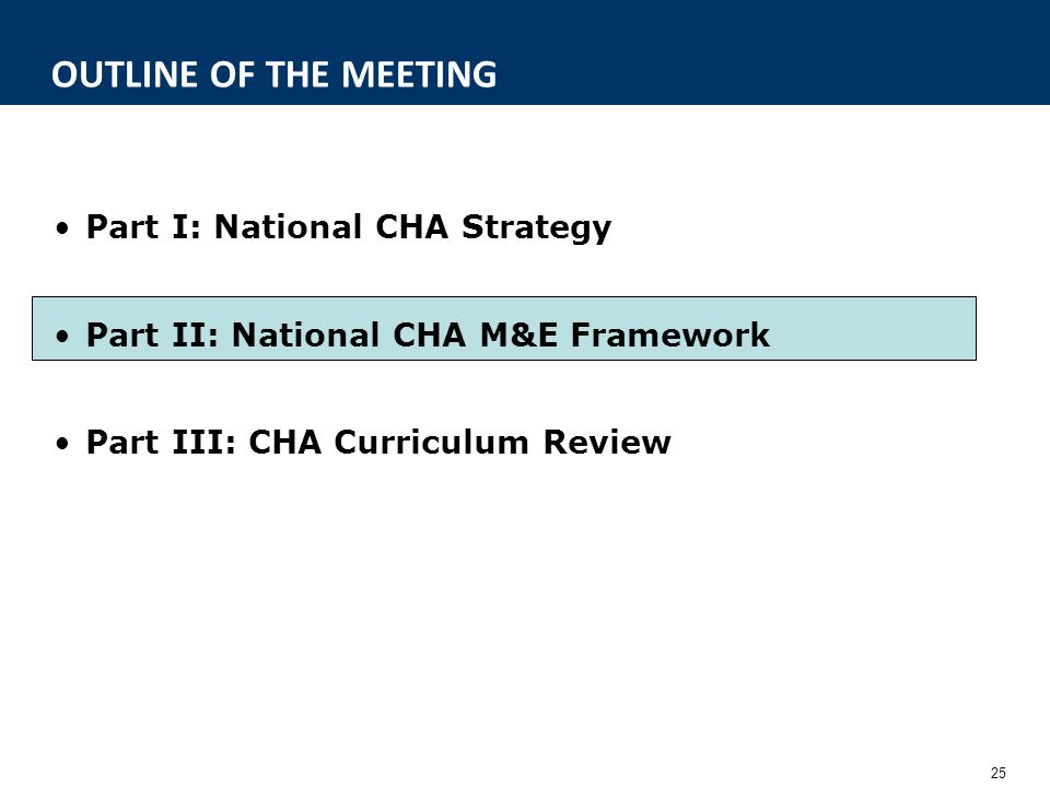 25 OUTLINE OF THE MEETING Part I: National CHA Strategy Part II: National CHA M&E Framework Part III: CHA Curriculum Review