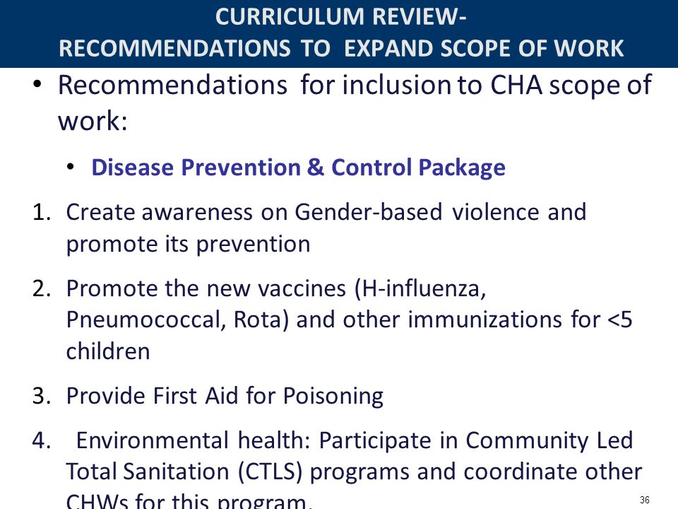 36 CURRICULUM REVIEW- RECOMMENDATIONS TO EXPAND SCOPE OF WORK Recommendations for inclusion to CHA scope of work: Disease Prevention & Control Package