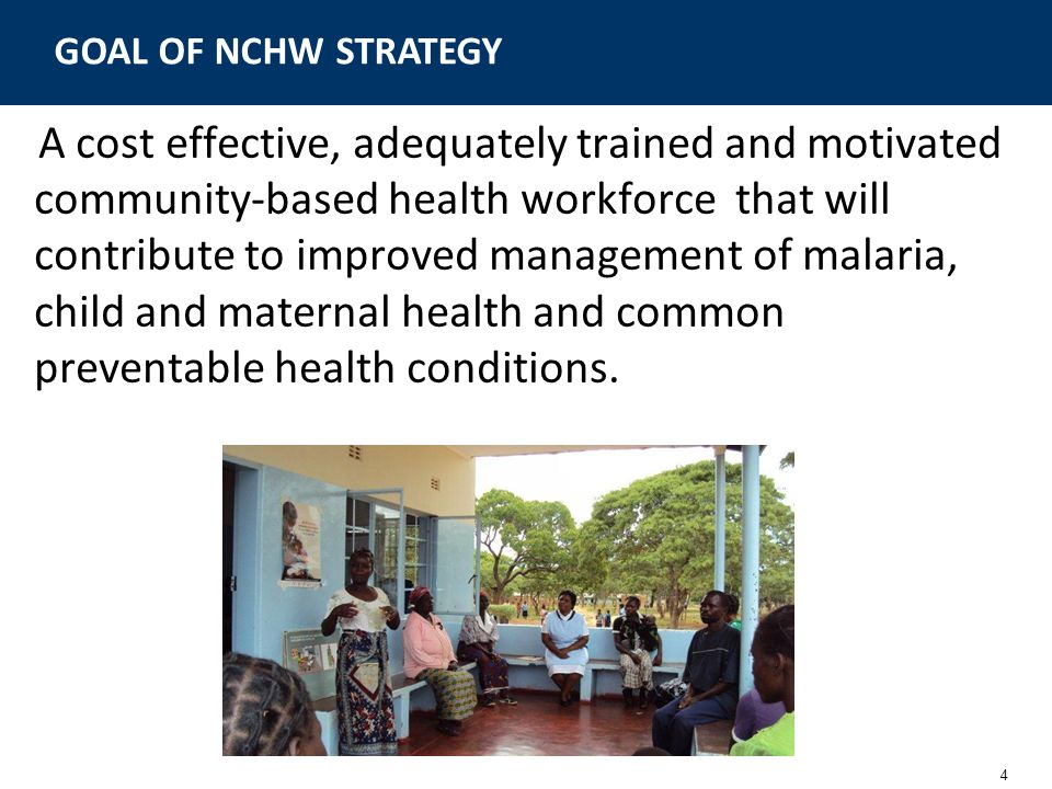 4 A cost effective, adequately trained and motivated community-based health workforce that will contribute to improved management of malaria, child an