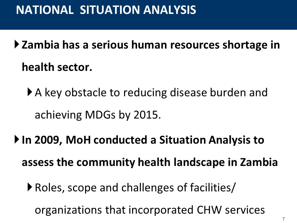 7 Zambia has a serious human resources shortage in health sector. A key obstacle to reducing disease burden and achieving MDGs by 2015. In 2009, MoH c