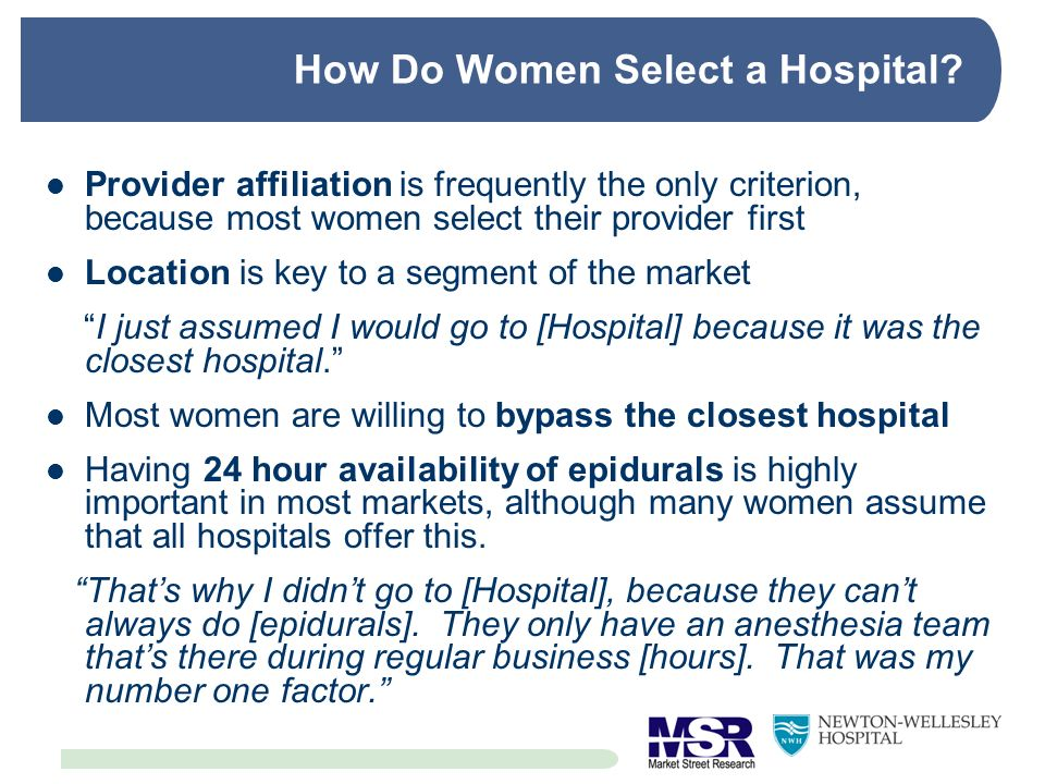 How Do Women Select a Hospital? Provider affiliation is frequently the only criterion, because most women select their provider first Location is key