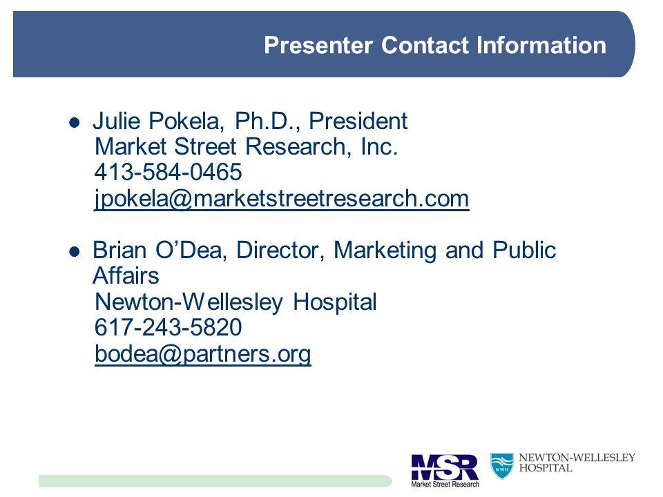 Presenter Contact Information Julie Pokela, Ph.D., President Market Street Research, Inc. 413-584-0465 jpokela@marketstreetresearch.com Brian ODea, Di