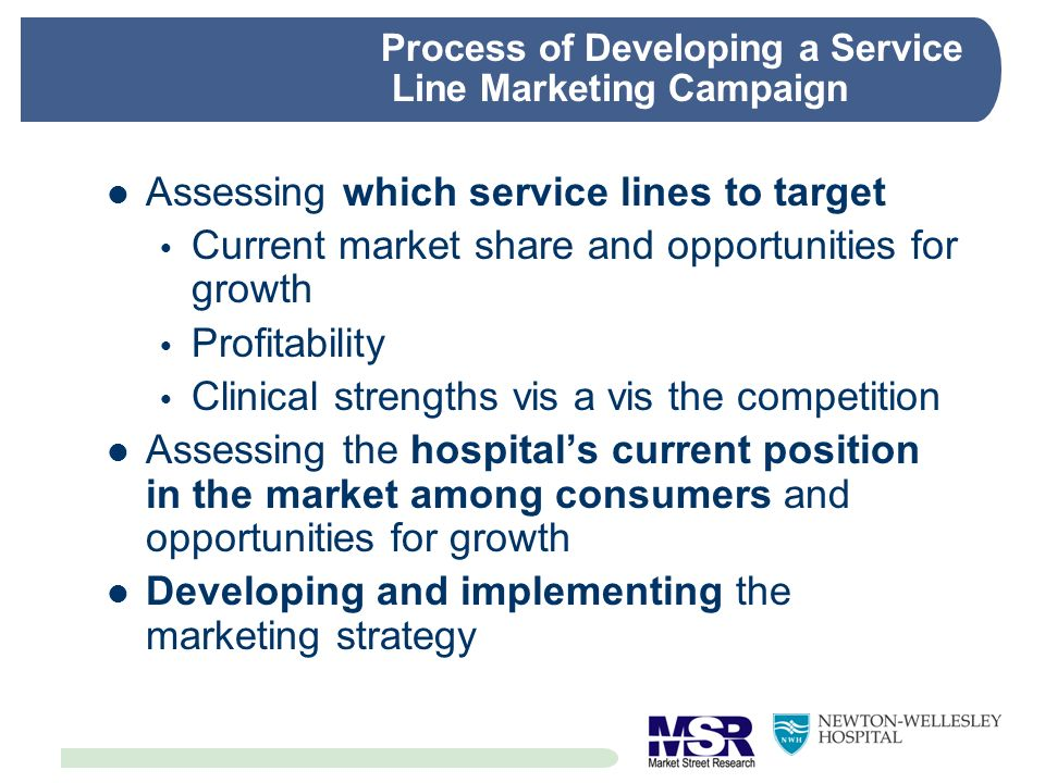 Process of Developing a Service Line Marketing Campaign Assessing which service lines to target Current market share and opportunities for growth Prof
