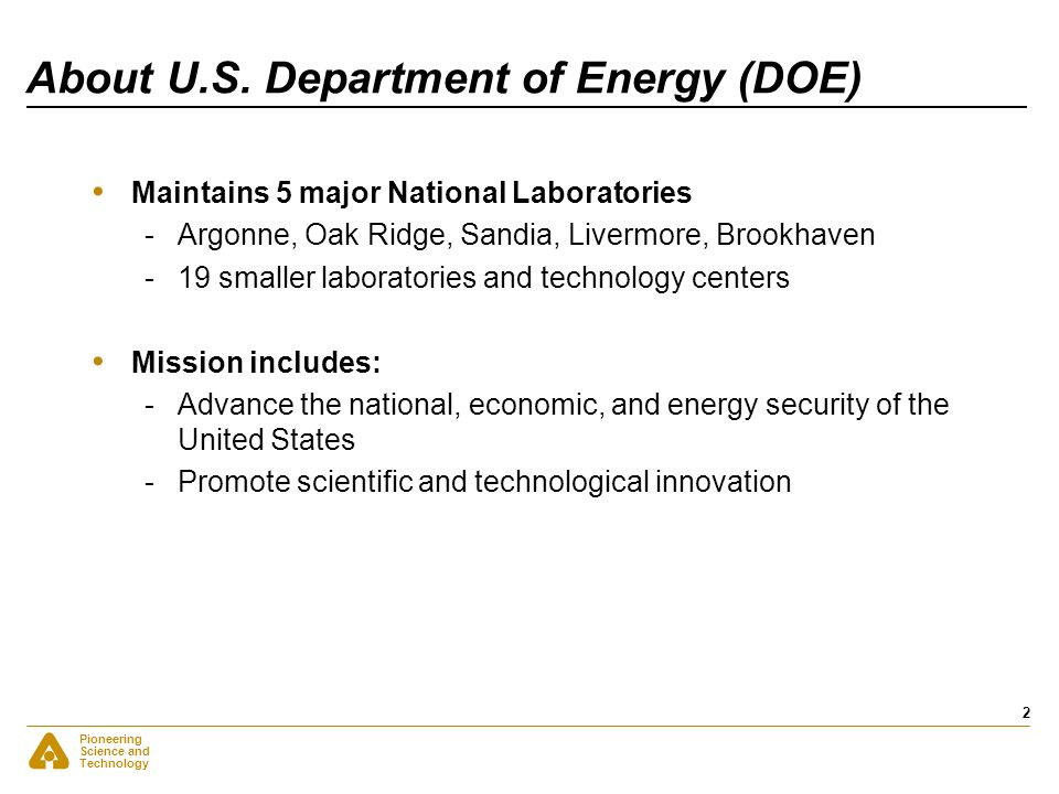 Pioneering Science and Technology 2 About U.S. Department of Energy (DOE) Maintains 5 major National Laboratories -Argonne, Oak Ridge, Sandia, Livermo