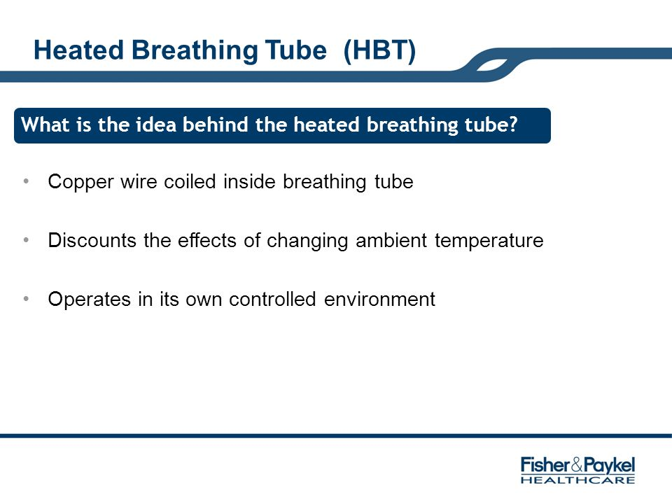 Copper wire coiled inside breathing tube Discounts the effects of changing ambient temperature Operates in its own controlled environment Heated Breat