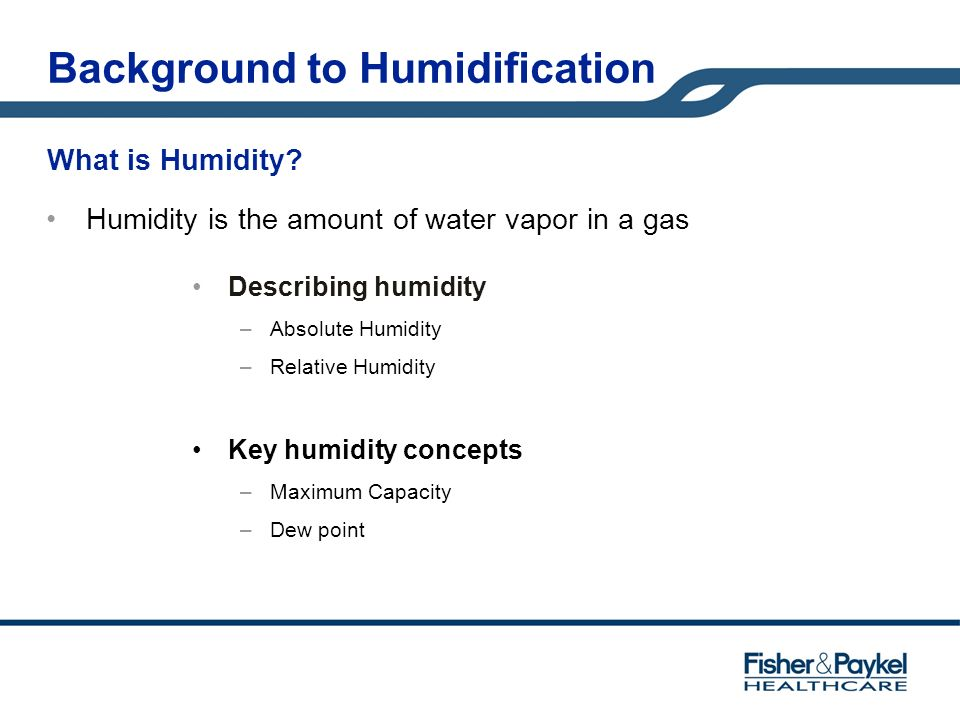 What is Humidity? Humidity is the amount of water vapor in a gas Describing humidity –Absolute Humidity –Relative Humidity Key humidity concepts –Maxi