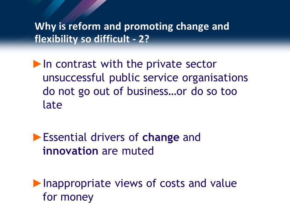 Why is reform and promoting change and flexibility so difficult - 2.