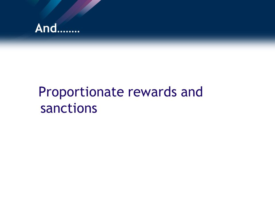And........ Proportionate rewards and sanctions