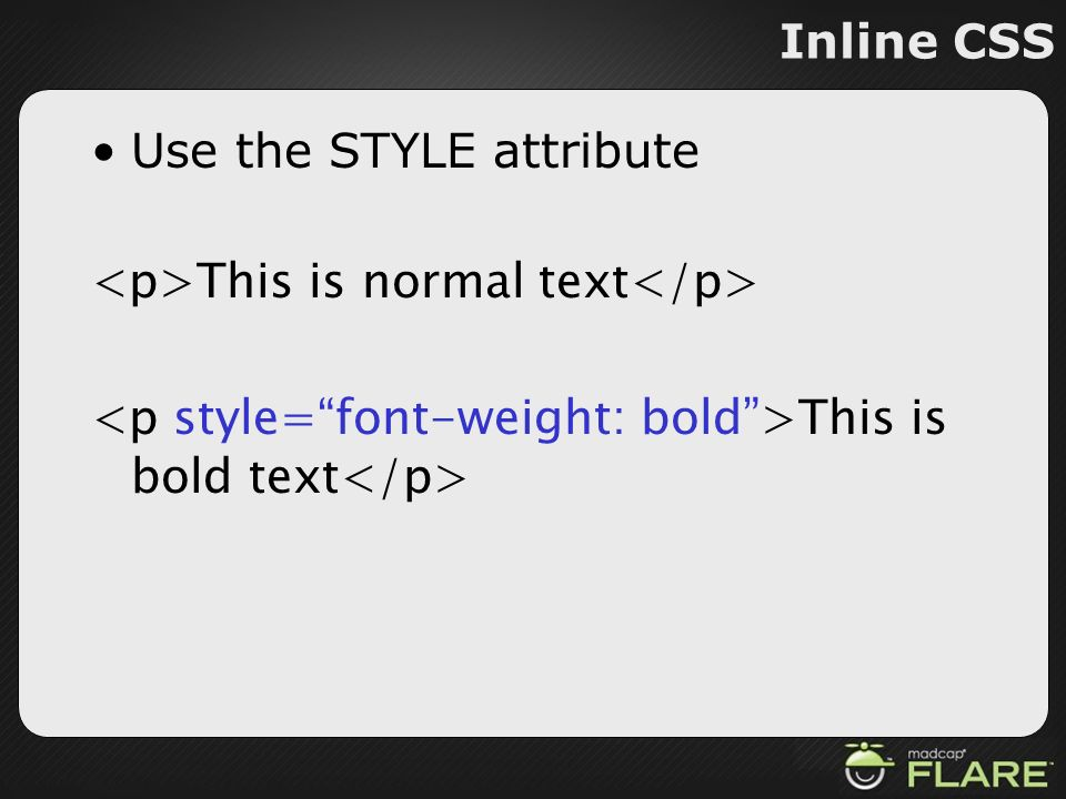 Inline CSS Use the STYLE attribute This is normal text This is bold text