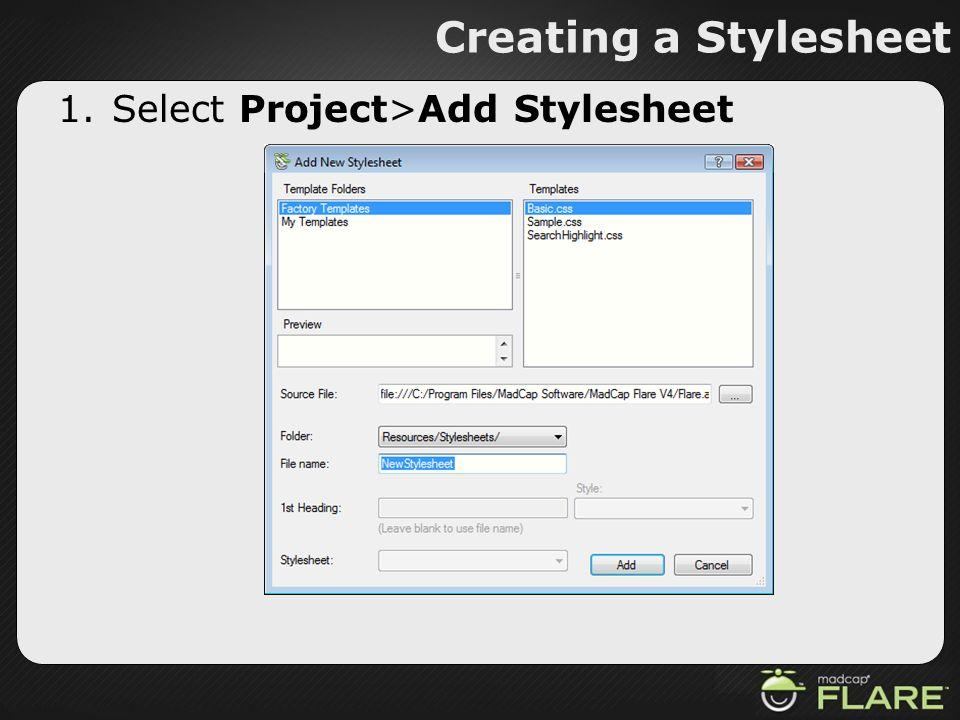 Creating a Stylesheet 1.Select Project>Add Stylesheet