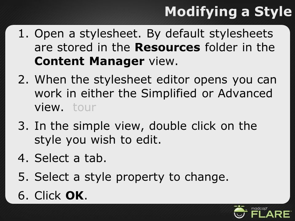 Modifying a Style 1.Open a stylesheet. By default stylesheets are stored in the Resources folder in the Content Manager view. 2.When the stylesheet ed