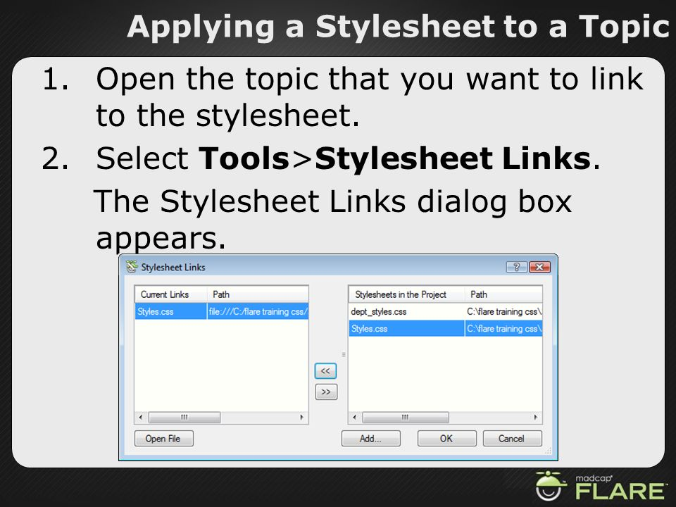 Applying a Stylesheet to a Topic 1.Open the topic that you want to link to the stylesheet. 2.Select Tools>Stylesheet Links. The Stylesheet Links dialo