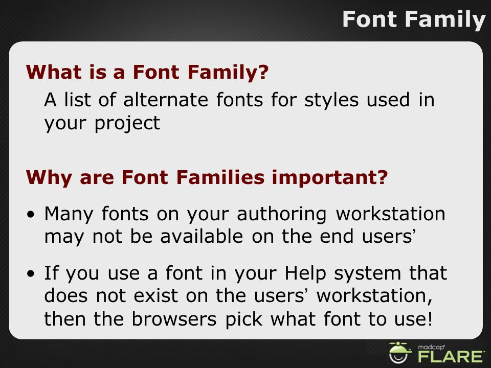 Font Family What is a Font Family? A list of alternate fonts for styles used in your project Why are Font Families important? Many fonts on your autho