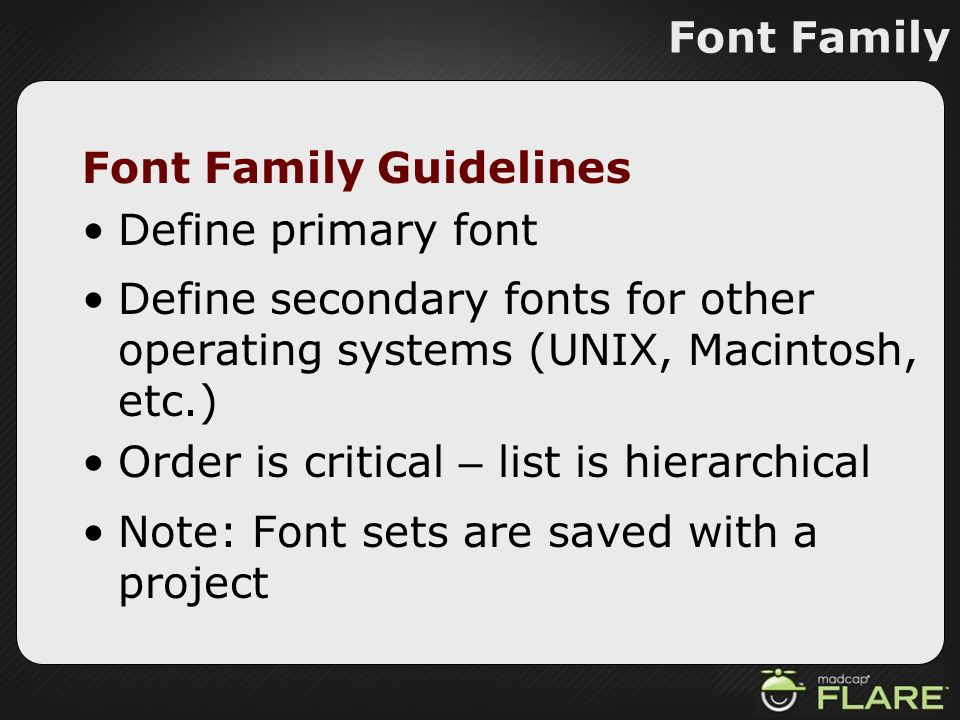 Font Family Font Family Guidelines Define primary font Define secondary fonts for other operating systems (UNIX, Macintosh, etc.) Order is critical –
