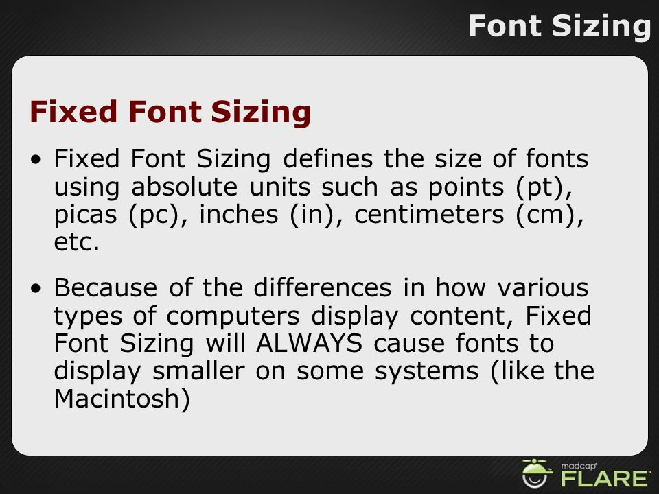 Font Sizing Fixed Font Sizing Fixed Font Sizing defines the size of fonts using absolute units such as points (pt), picas (pc), inches (in), centimete