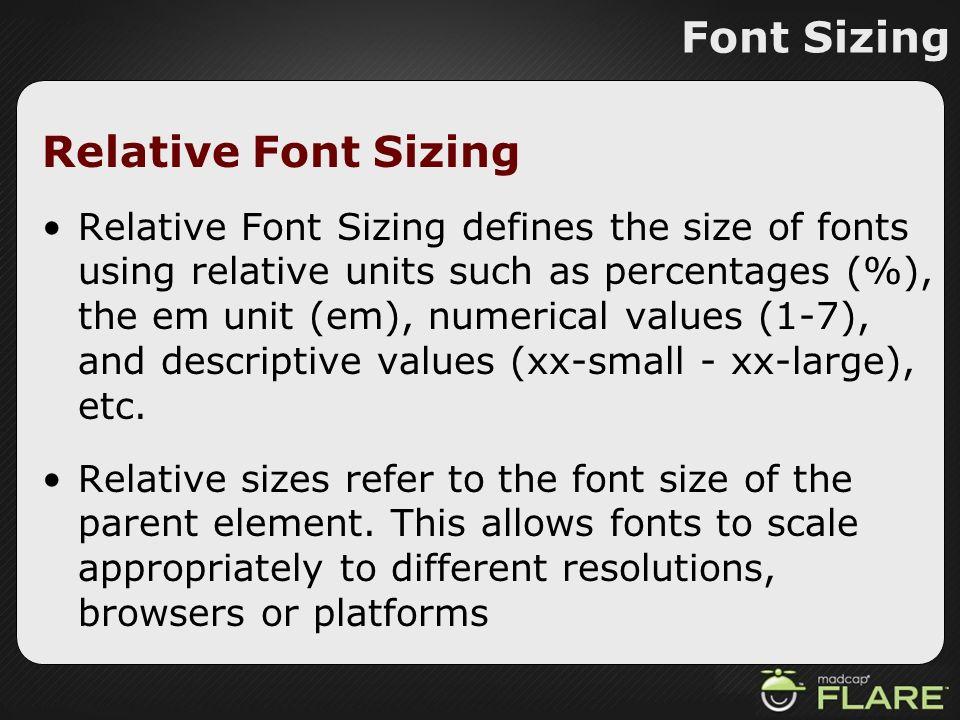 Font Sizing Relative Font Sizing Relative Font Sizing defines the size of fonts using relative units such as percentages (%), the em unit (em), numeri