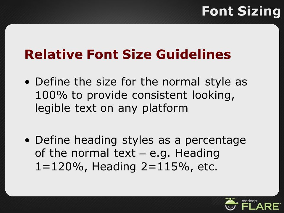 Font Sizing Relative Font Size Guidelines Define the size for the normal style as 100% to provide consistent looking, legible text on any platform Def