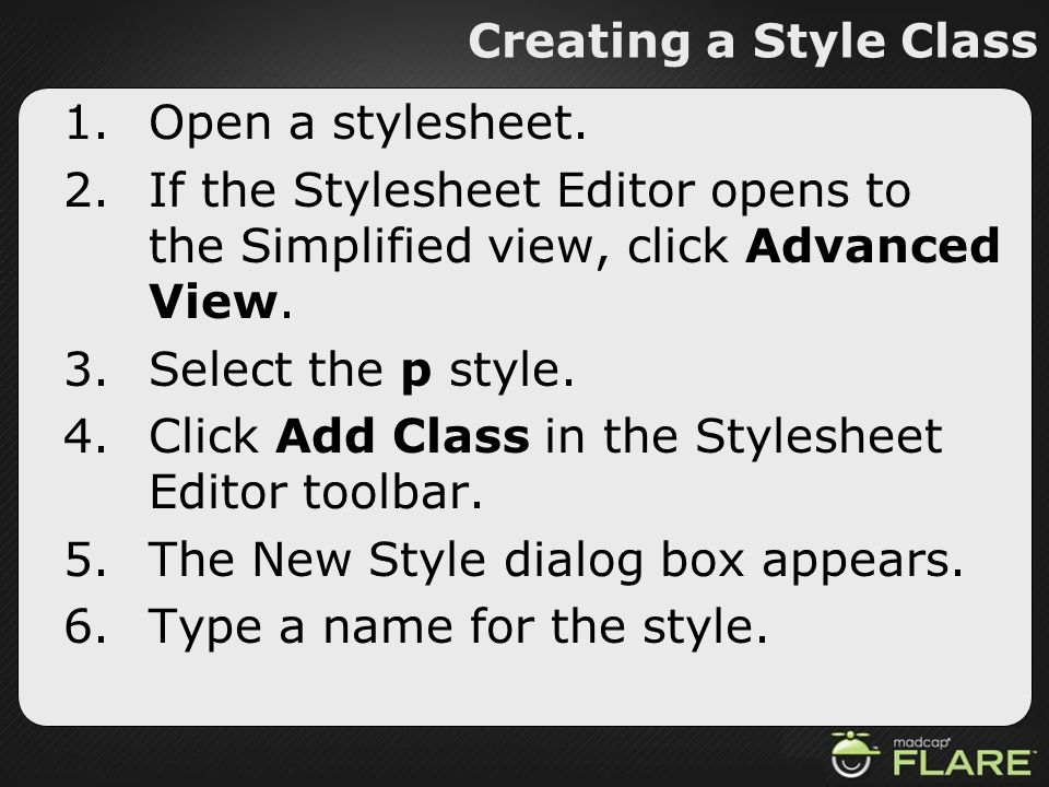 Creating a Style Class 1.Open a stylesheet. 2.If the Stylesheet Editor opens to the Simplified view, click Advanced View. 3.Select the p style. 4.Clic