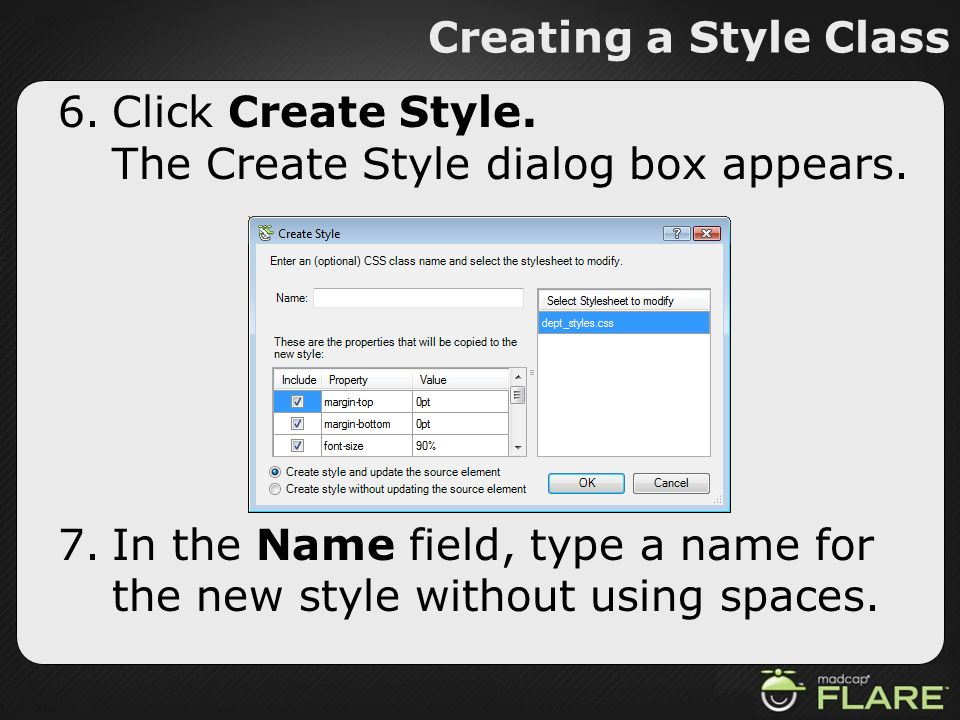 Creating a Style Class 6.Click Create Style. The Create Style dialog box appears. 7.In the Name field, type a name for the new style without using spa