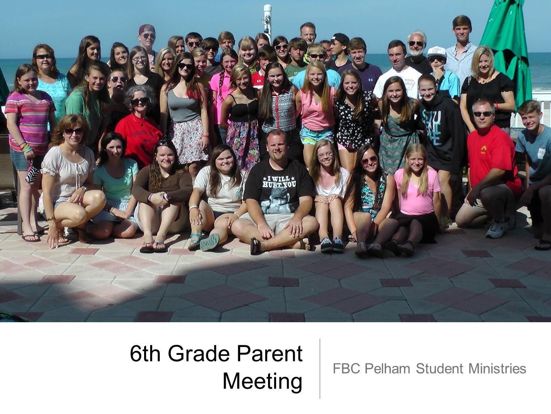 6th Grade Parent Meeting FBC Pelham Student Ministries