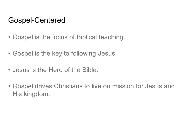 Gospel-Centered Gospel is the focus of Biblical teaching. Gospel is the key to following Jesus. Jesus is the Hero of the Bible. Gospel drives Christia