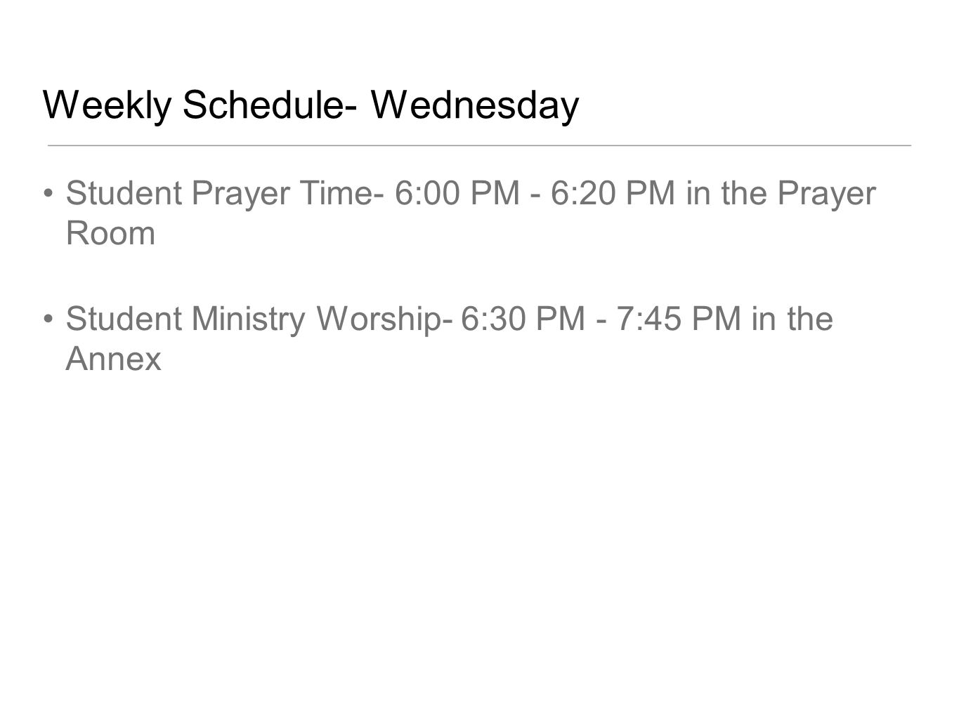 Weekly Schedule- Wednesday Student Prayer Time- 6:00 PM - 6:20 PM in the Prayer Room Student Ministry Worship- 6:30 PM - 7:45 PM in the Annex