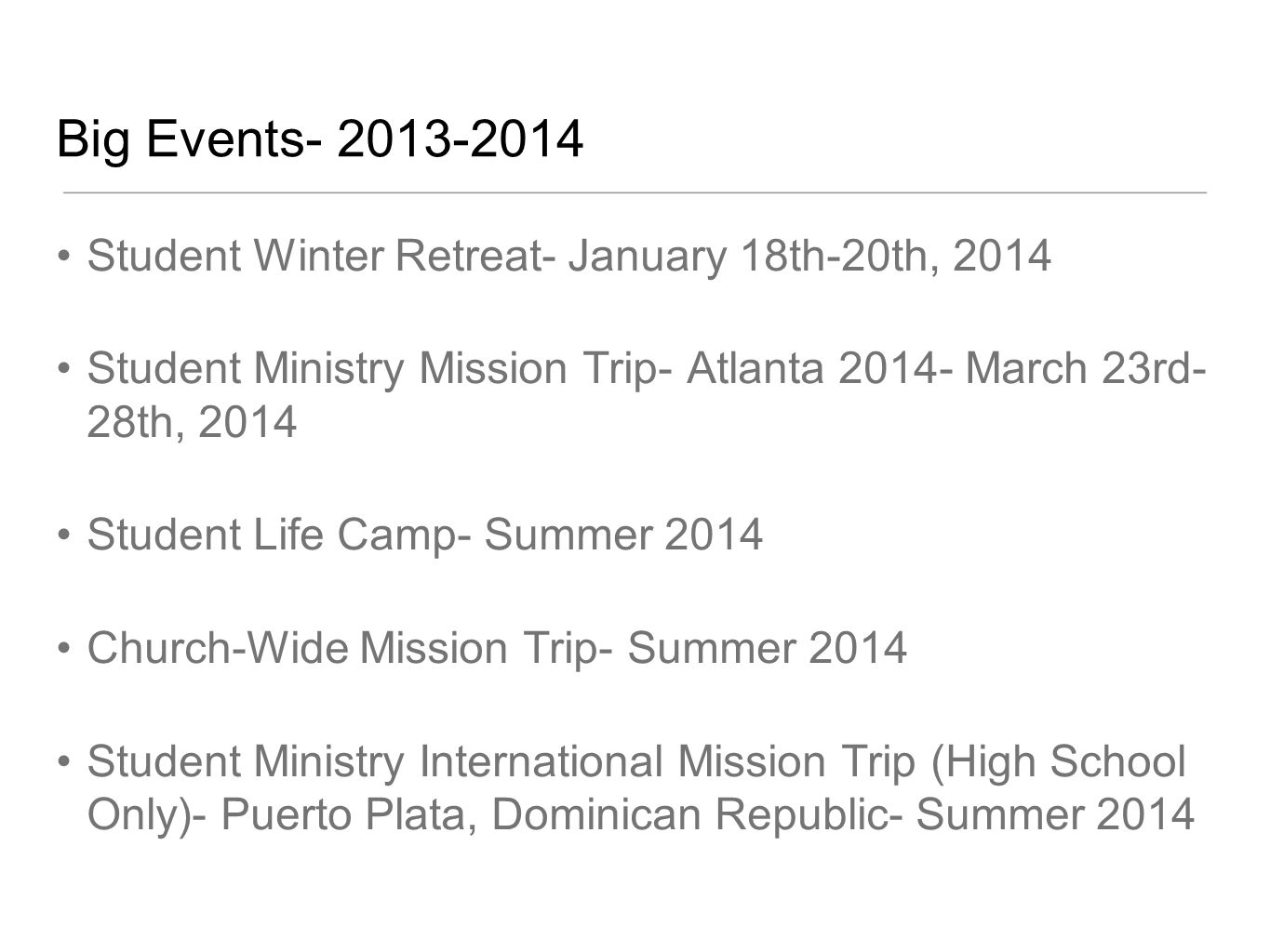 Big Events Student Winter Retreat- January 18th-20th, 2014 Student Ministry Mission Trip- Atlanta March 23rd- 28th, 2014 Student Life Camp- Summer 2014 Church-Wide Mission Trip- Summer 2014 Student Ministry International Mission Trip (High School Only)- Puerto Plata, Dominican Republic- Summer 2014