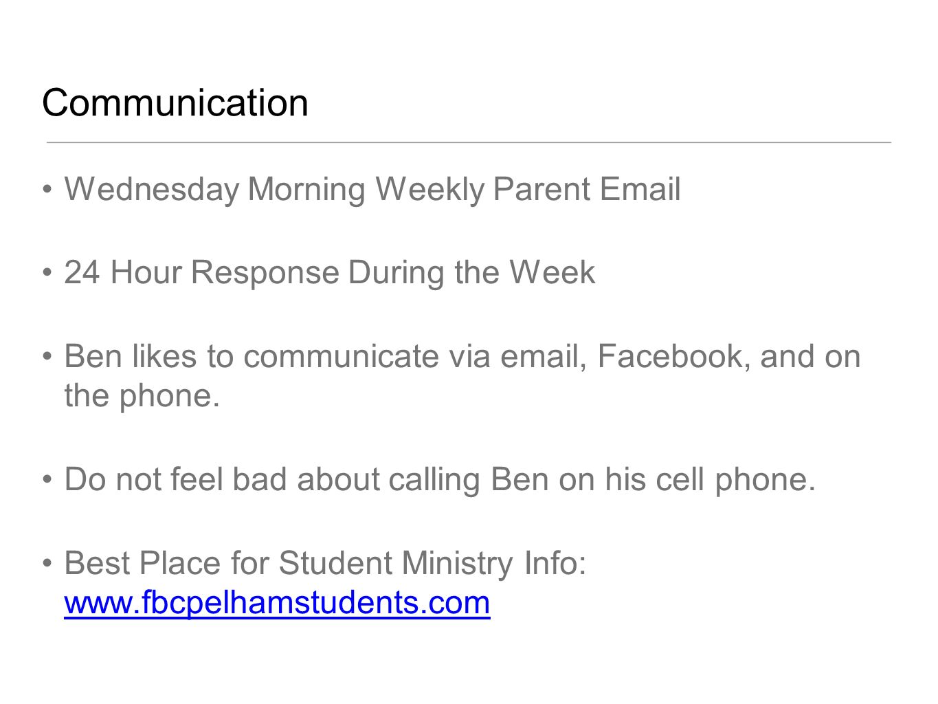 Communication Wednesday Morning Weekly Parent Email 24 Hour Response During the Week Ben likes to communicate via email, Facebook, and on the phone.