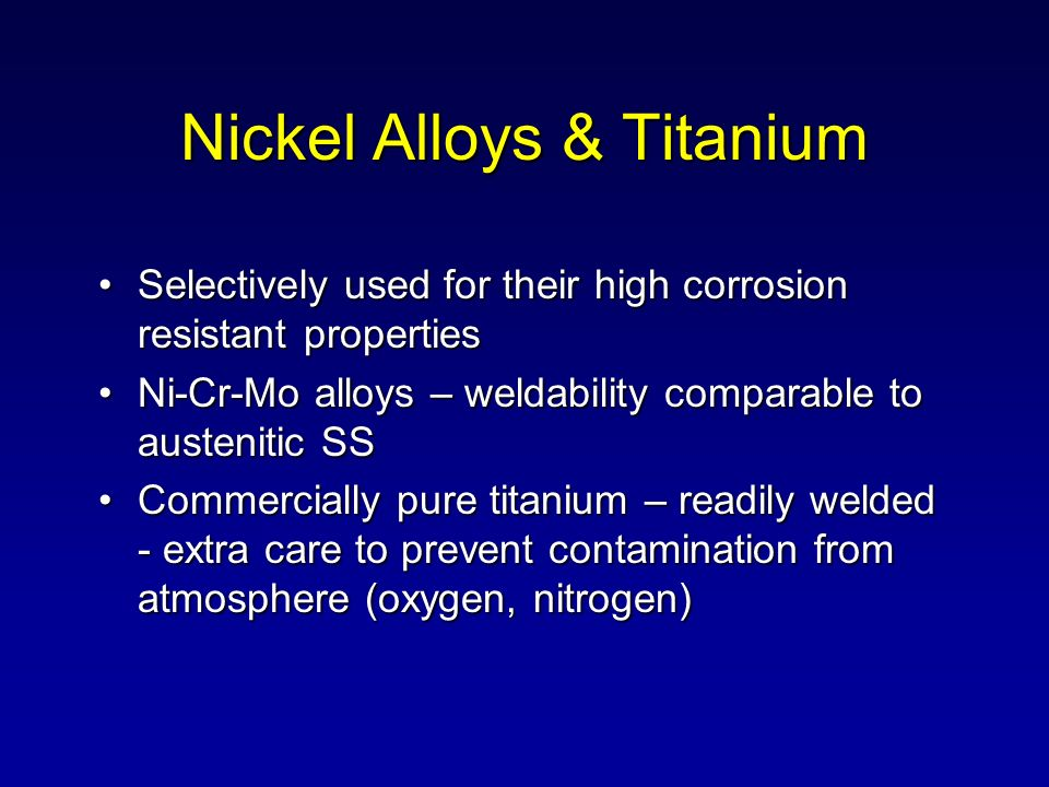 Nickel Alloys & Titanium Selectively used for their high corrosion resistant propertiesSelectively used for their high corrosion resistant properties