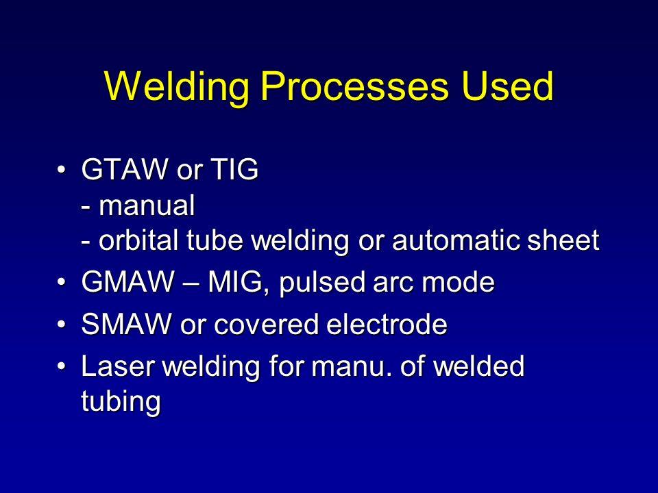 Welding Processes Used GTAW or TIG - manual - orbital tube welding or automatic sheetGTAW or TIG - manual - orbital tube welding or automatic sheet GM
